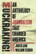 Muckraking: The Journalism That Changed America by Judith & William Serrin