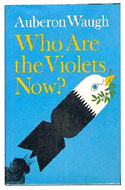 Who Are the Violets Now? by Auberon Waugh