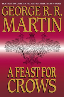 A Feast for Crows - A Song of Ice and Fire Book 4 - by George R.R. Martin
