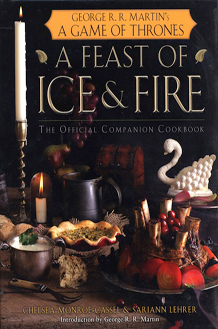 A Feast of Ice & Fire by Chelsea Monroe-Cassel & Sariann Lehrer