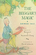 The Beggar's Magic: A Chinese Tale by Margaret & Raymond Chang