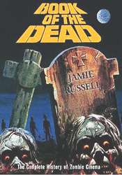 Book of the Dead: The Complete History of Zombie Cinema by Jamie Russell