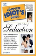 The Complete Idiot's Guide to the Art of Seduction by Janet O'Neal