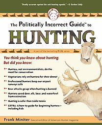 The Politically Incorrect Guide to Hunting by Frank Miniter