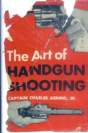 The Art of Handgun Shooting by Charles Askins Jr.
