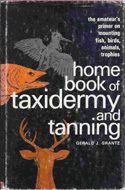 Home Book of Taxidermy and Tanning by Gerald Grantz