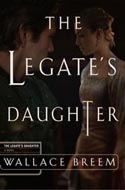 The Legate's Daughter by Walter Breem
