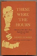 These Were The Hours: Memories Of My Hours Press, Réanville And Paris, 1928 - 1931 by Nancy Cunard