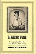Dangerous Water: A Biography of the Boy Who Became Mark Twain by  Ron Powers