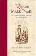 The Quotable Mark Twain: His Essential Aphorisms, Witticisms & Concise Opinions by R. Kent Rasmussen