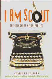 I Am Scout: The Biography of Harper Lee by Charles J. Shields