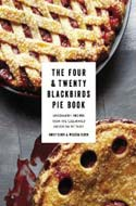 The Four and Twenty Blackbirds Pie Book: Uncommon Recipes from the Celebrated Brooklyn Pie Shop by Emily and Melissa Elsen