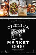 Chelsea Market Cookbook: 100 Recipes from New York�s Premier Indoor Food Hall by Michael Phillips