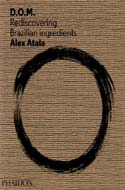 D.O.M.: Rediscovering Brazilian Ingredients by Alex Atala