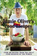 Jamie Oliver's Food Escapes: Over 100 Recipes from the Great Food Regions of the World by Jamie Oliver