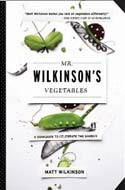 Mr. Wilkinson's Vegetables: A Cookbook to Celebrate the Garden by Matt Wilkinson