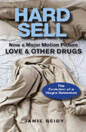 Hard Sell: The Evolution of a Viagra Salesman  by Jamie Reidy  became the film Love and Other Drugs
