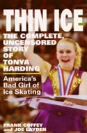 Thin Ice: The Complete, Uncensored Story of Tonya Harding by Frank Coffey
