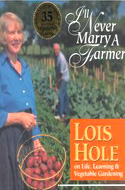 I'll Never Marry a Farmer: Lois Hole on Life, Learning & Vegetable Gardening by Louis Hole