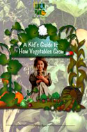 A Kid's Guide to How Vegetables Grow  by Patricia Ayers