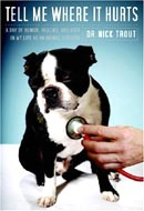 Tell Me Where it Hurts: A Day Of Humor, Healing And Hope In My Life As An Animal Surgeon by Nick Trout