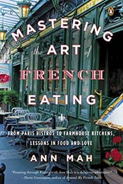 Mastering the Art of French Eating: Lessons in Food and Love from a Year in Paris by Ann Mah