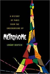 Metronome: A History of Paris from the Underground Up by Lorant Deutsch