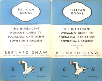 The Intelligent Woman's Guide to Socialism, Capitalism, Sovietism & Fascism in two volumes by George Bernard Shaw