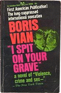 I Spit on Your Grave by Boris Vian - pen name: Vernon Sullivan