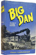 Big Dan: The Story of a Colorful Railroader by Frank Cunningham