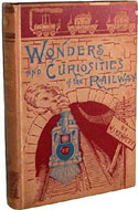 Wonders and Curiosities of the Railway or Stories of the Locomotive in Every Land by William Sloane Kennedy