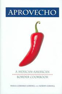 Aprovecho: A Mexican-American Border Cookbook by Teresa Cordell