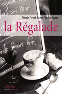 La Regalade: Simple French Bistro Food at Home by Alain Raye