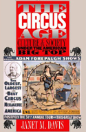 The Circus Age: Culture and Society under the American Big Top by Janet M. Davis