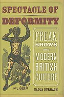 Spectacle of Deformity: Freak Shows and Modern British Culture by Nadja Durbach