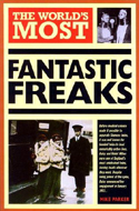 The World�s Most Fantastic Freaks by Mike Parker
