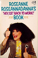 Roseanne Roseannadanna's 'Hey, Get Back To Work!' Book by Gilda Radner