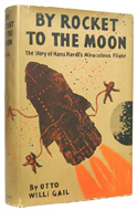 By Rocket to the Moon. The story of Hans Hardt�s miraculous flight by Otto Willi Gail