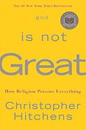 God Is Not Great: How Religion Poisons Everything by Christopher Hitchens