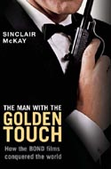 The Man With the Golden Touch: How the Bond Films Conquered the World by Sinclair McKay
