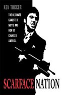 Scarface Nation: The Ultimate Gangster Movie and How It Changed America by Ken Tucker