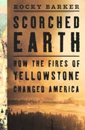 Scorched Earth: How The Fires of Yellowstone Changed America by Rocky Barker