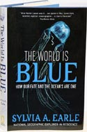 World is Blue: How our Fate and the Ocean's are One by Sylvia A. Earle