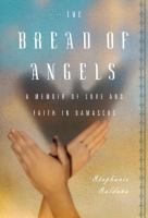 The Bread of Angels: A Journey to Love and Faith by Stephanie Saldana