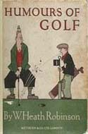 Humours of Golf by W. Heath Robinson