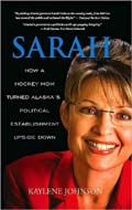Sarah: How a Hockey Mom Turned Alaska's Political Establishment Upside Down by Kaylene Johnson