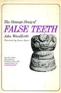 The Strange Story of False Teeth by John Woodforde