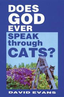 Does God Ever Speak Through Cats? by David Evans