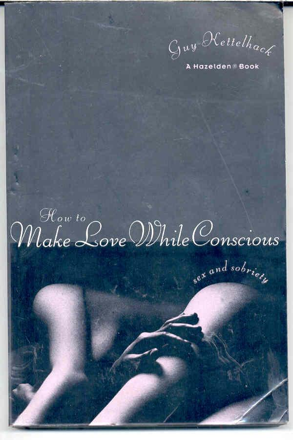 How to Make Love While Conscious by Guy Kettelhack