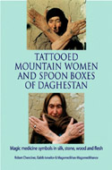ISBN: 189894881X  - Tattooed Mountain Women and Spoonboxes of Daghestan